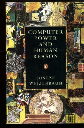 Computer Power and Human Reason -- From Judgment to Calculation. Joseph Weizenbaum