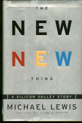 The New New Thing, a Silicon Valley story. Michael Lewis.