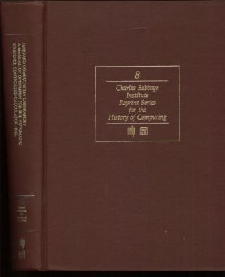 A Manual of Operation for the Automatic Sequence Controlled Calculator by the Harvard Computation Laboratory; Charles Babbage Institute Reprint series for the History of Computing, volume 8