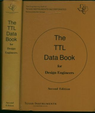The TTL Data Book for Design Engineers, second edition 1976; Texas Instruments. Texas Instruments...
