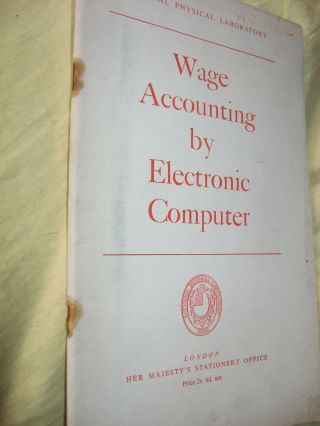 Wage Accounting by Electronic Computer, 1956. NPL National Physical Laboratory.