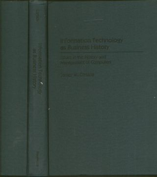 Information Technology as Business History - issues in the history and management of computers. James W. Cortada.