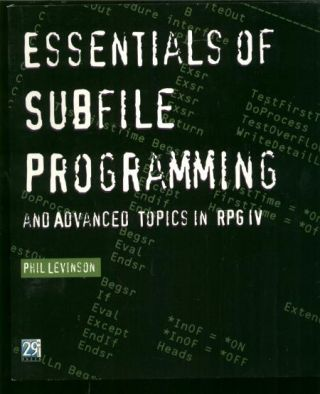 Essentials of Subfile Programming and Advanced Topics in RPG IV. Phil Levinson.