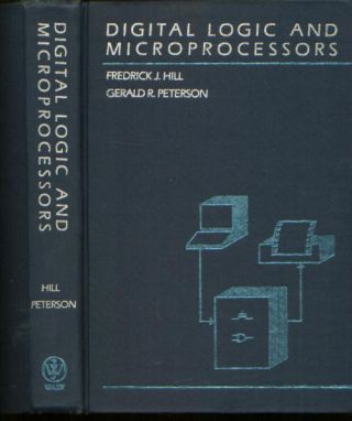 Digital Logic and Microprocessors. Fredrick Hill, Gerald Peterson.