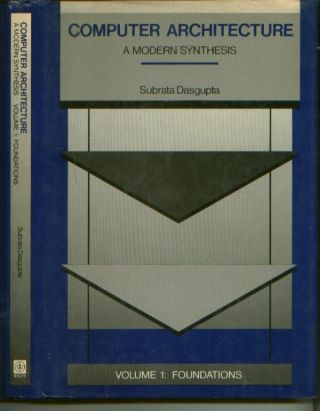 Computer Architecture, a Modern Synthesis, volume 1 -- Foundations. Subrata Dasgupta.