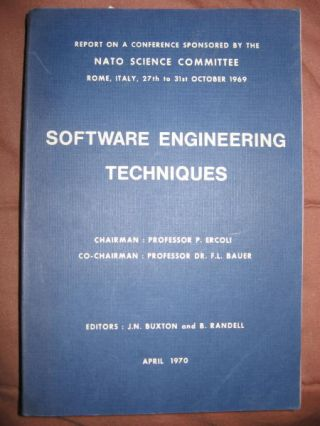 Software Engineering Techniques; report on a conference sponsored by NATO Science Committee, Italy 1969. Bauer Ercoli, Randall, Buxton.