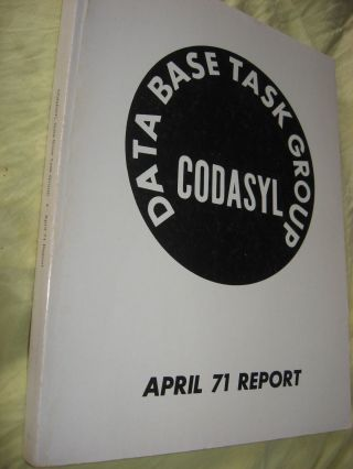 April 71 Report, Codasyl Data Base Task Force, report 1971. Codasyl Data Base Task Force ACM