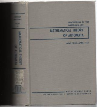 Mathematical Theory of Automata, April 1962 New York, Proceedings of the Symposium on Mathematical Theory of Automata