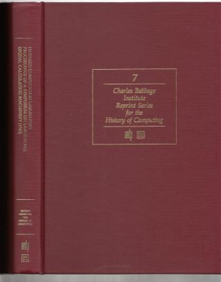 Proceedings of a Symposium on Large-Scale Digital Calculating Machinery, volume 7 Charles Babbage Institute Reprint Series for the History of Computing