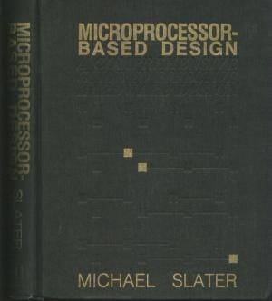 Microprocessor-Based Design, A Comprehensive Guide to Hardware Design. Michael Slater