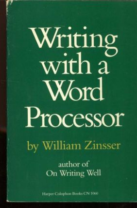 Writing with a Word Processor, 1983 personal computing. William Zinsser.
