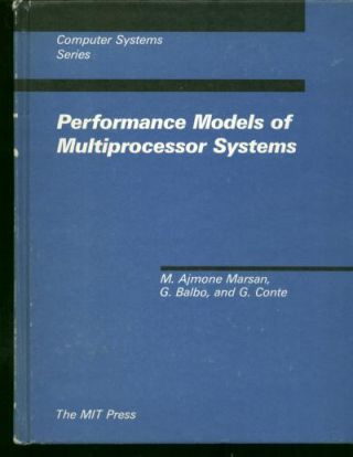 Performance Models of Multiprocessor Systems. M. Ajmone Marsan, G. Balbo, G. Conte.