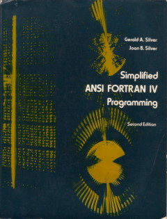 Simplified ANSI FORTRAN IV Programming -- debugging, punched cards, etc. Gerald A. Silver, Joan B. Silver.