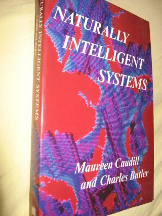 Naturally Intelligent Systems. Maureen Caudill, Charles Butler.
