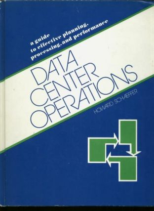 Data Center Operations -- A Guide to Effective Planning, Processing, and Performance. Howard Schaeffer.
