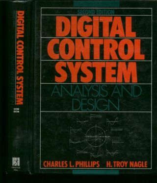 Digital Control System Analysis and Design. Charles Phillips, H Troy Nagle.
