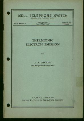 Bell Telephone System Monograph B-868 Thermionics, THERMIONIC ELECTRON EMISSION. J. A. Becker, Bell Telephone System Monograph B-868 Thermionics.