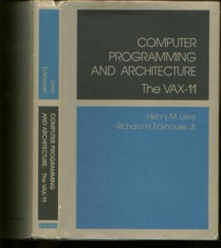 Computer Programming and Architecture -- The VAX-11. Henry M. Levy, Richard H. Eckhouse Jr