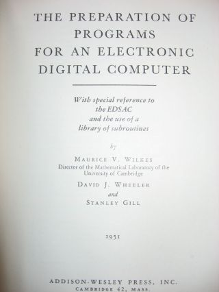 The Preparation of Programs for an Electronic Digital Computer, With Special Reference to the EDSAC and the Use of a LIbrary of Subroutines (first edition 1951)