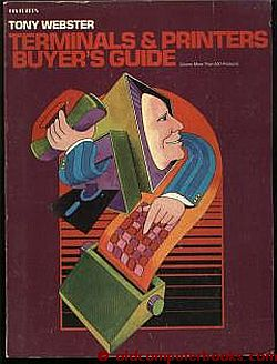Terminals & Printers Buyer's Guide / covers more than 500 products / a BYTE book. Tony Webster.