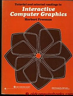 Interactive Computer Graphics - tutorial and selected readings. Herbert Freeman, IEEE Computer...