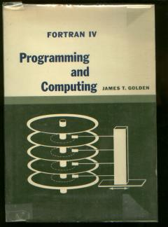 FORTRAN IV - Programming and Computing. James T. Golden.
