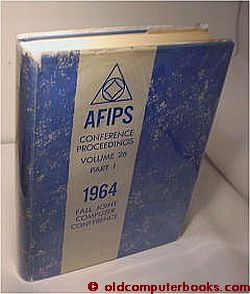 Fall Joint Computer Conference 1964 , AFIPS Conference Proceedings volume 26 part I. AFIPS...