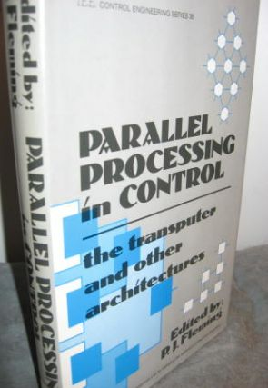 Parallel Processing in Control -- the transputer and other architectures. P. J. Fleming, / IEEE,...
