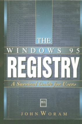 The Windows 95 Registry A Survival Guide for Users. John Woram