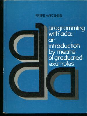 Programming with ADA, An Introduction by Means of Graduated Examples. Peter Wegner