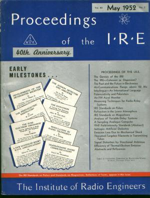 Proceedings of the IRE May 1952 Volume 40 No. 5, the 40th Anniversary Issue, with Early Milestones. IRE Institute of Radio Engineers.