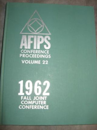 Fall Joint Computer Conference 1962 / AFIPS Conference Proceedings volume 22. AFIPS American Federation Of Information Processing Societies.