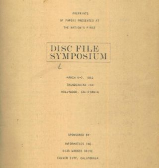 Pre-Prints of Papers presented at the First Disc File Symposium 1963. various authors, Inc Informatics.