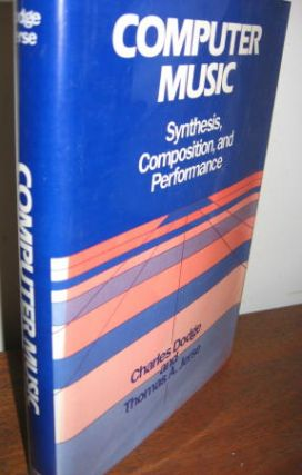 Computer Music -- Synthesis, Composition and Performance /HCDJ 1985. Charles Dodge, Thomas A. Jerse.