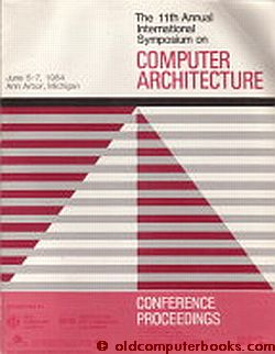 Symposium on Computer Architecture, June 5-7 1984, 11th Annual International symposium, conference proceedings. ACM IEEE.