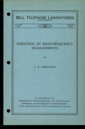 Shielding in High-Frequency Measurements, Bell Telephone Laboratories Monograph August 1929,...