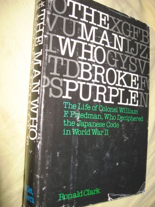 The Man Who Broke Purple - the life of Colonel William F Friedman, who deciphered the Japanese...