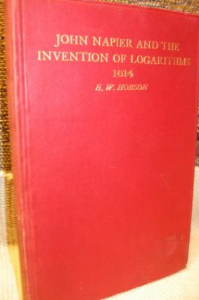 John Napier and the Invention of Logarithms 1614, a Lecture. E. W. Hobson.