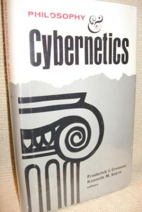 Philosophy & Cybernetics, anthology of articles. Frederick Crosson, Kenneth Sayre.
