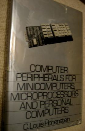 Computer Peripherals for Minicomputers, Microprocessors and Personal Computers. C. Louis Hohenstein.