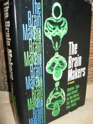 The Brain Makers -- genius, ego, and greed in the quest for machines that think. H. P. Newquist, harvey newquist.