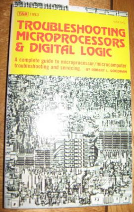 Troubleshooting Microprocessors and Digital Logic / complete guide to microprocessor/microcomputer troubleshooting and servicing. Robert Goodman.