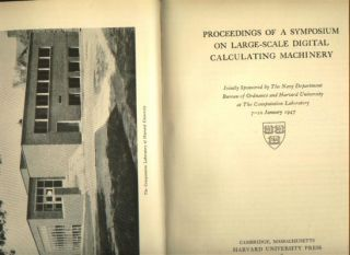 Proceedings of a symposium on large-scale digital calculating machinery, Volume XVI in the Annals of the Computation Laboratory of Harvard University. Howard Aiken, Staff of the Computation Laboratory, Harvard University.
