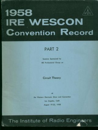 1958 IRE WESCON Convention Record, Part 2 Circuit Theory. IRE Institute of Radio Engineers.