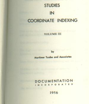 Studies in Coordinate Indexing, volume III 1956. Mortimer Taube, Mortimer Taube, Documentation Associates, Incorporated.