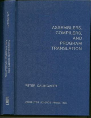 Assemblers, Compilers, and Program Translation. Peter Calingaert