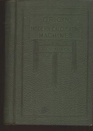 Origin of Modern Calculating Machines, first edition 1921. J. A. V. Turck