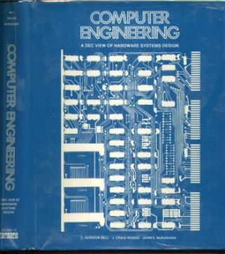 Computer Engineering -- a DEC View of Hardware Systems Design; PDP-8, PDP-10, PDP-11, more