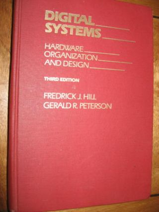 Digital Systems -- Hardware, Organization and Design , third edition. Frederick Hill, Gerald R. Peterson.