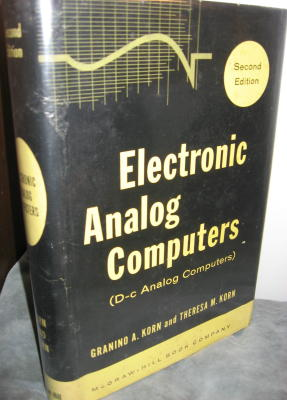 Electronic Analog Computers ( D - C Analog Computers) Second Edition. Korn and Korn, Granino...